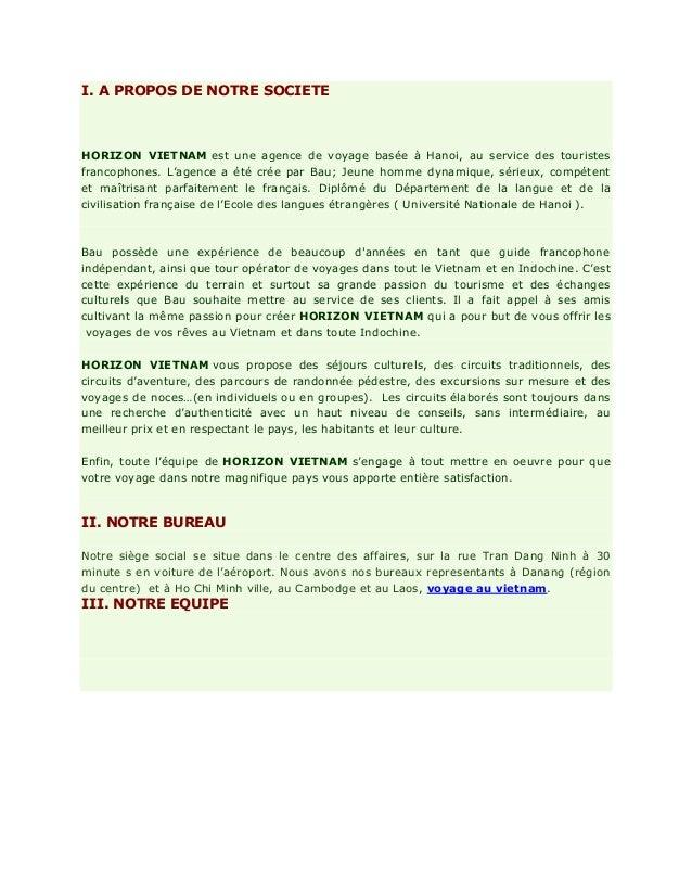 I. A PROPOS DE NOTRE SOCIETEHORIZON VIETNAM est une agence de voyage basée à Hanoi, au service des touristesfrancophones. ...