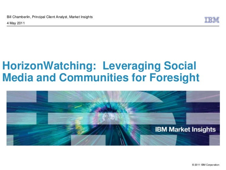 HorizonWatching:  Leveraging Social Media and Communities for Foresight   <br />Bill Chamberlin, Principal Client Analyst,...