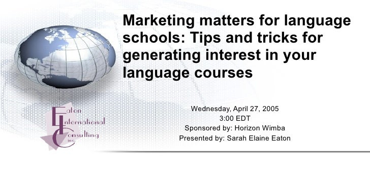 Marketing matters for language schools: Tips and tricks for generating interest in your language courses            Wednes...