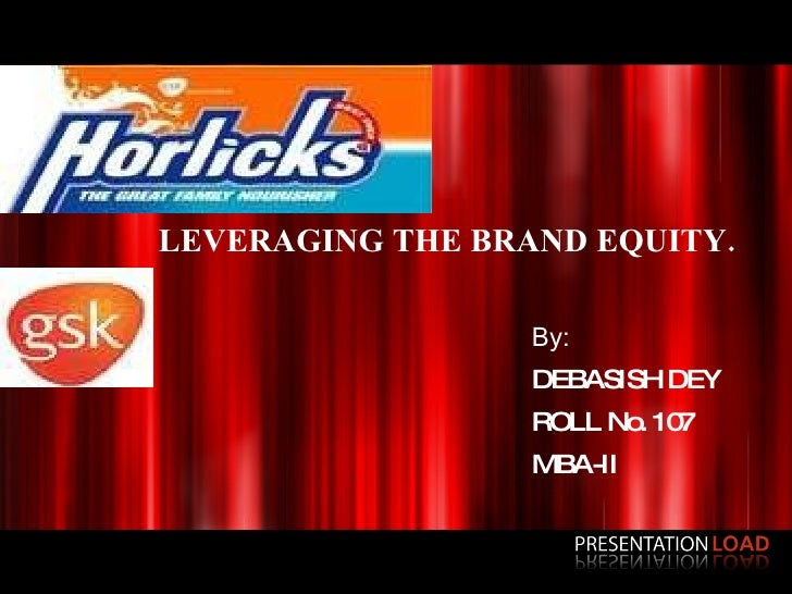 LEVERAGING THE BRAND EQUITY. By: DEBASISH DEY ROLL No. 107 MBA-II