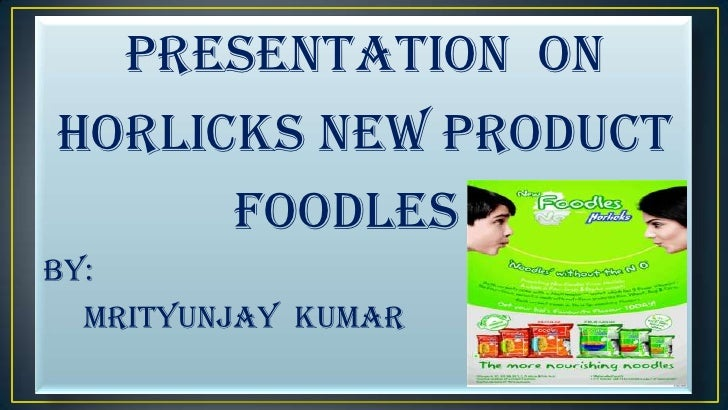 Presentation  on <br />horlicks new product<br />              foodles<br />By: <br />    mrityunjay  kumar<br />