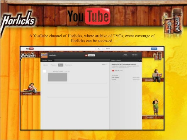 AYouTube channel of Horlicks, where archive of TVCs, event coverage of Horlicks can be accessed.