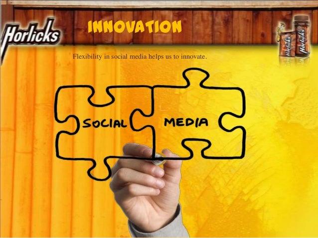 INNOVATION Flexibility in social media helps us to innovate.