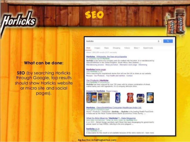 SEO What can be done: SEO (by searching Horlicks through Google, top results should show Horlicks website or micro site an...