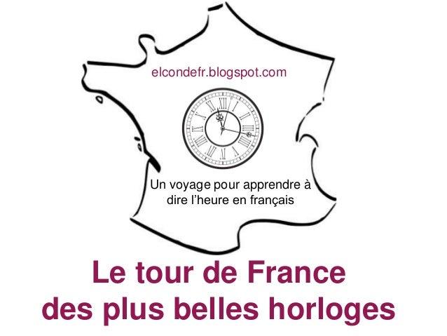 Le tour de France des plus belles horloges elcondefr.blogspot.com Un voyage pour apprendre à dire l'heure en français