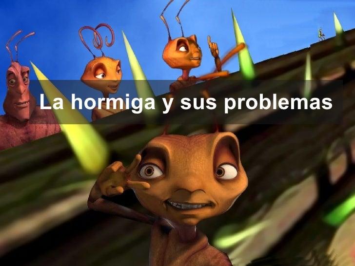 La hormiga y sus problemas