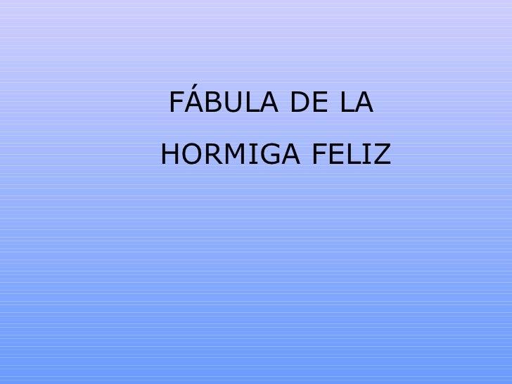 FÁBULA DE LAHORMIGA FELIZ