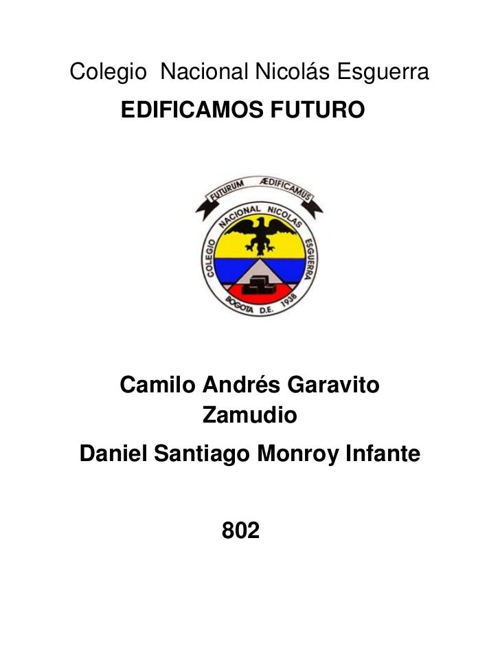 Colegio Nacional Nicolás Esguerra    EDIFICAMOS FUTURO    Camilo Andrés Garavito           ZamudioDaniel Santiago Monroy I...