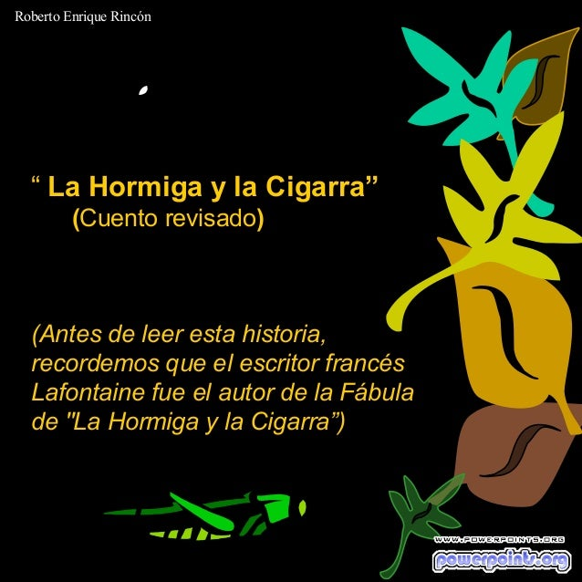 """Roberto Enrique Rincón  """" La Hormiga y la Cigarra"""" (Cuento revisado)  (Antes de leer esta historia, recordemos que el escr..."""