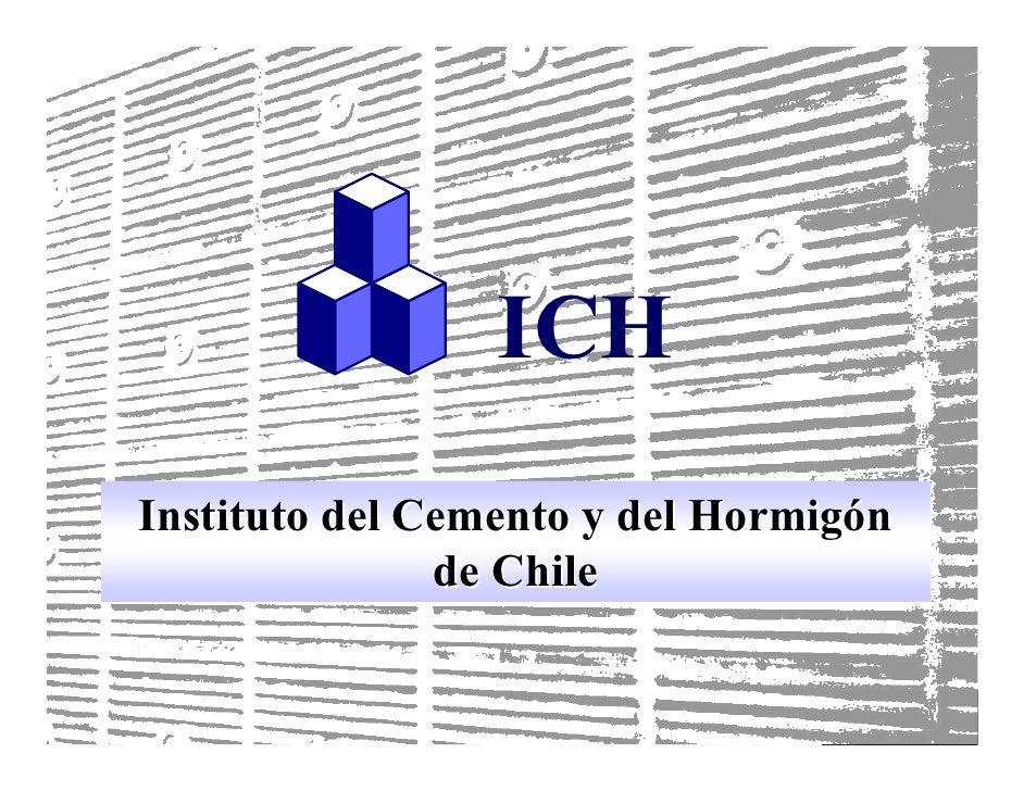 ICH Instituto del Cemento y del Hormigón                de Chile                                      1                   ...