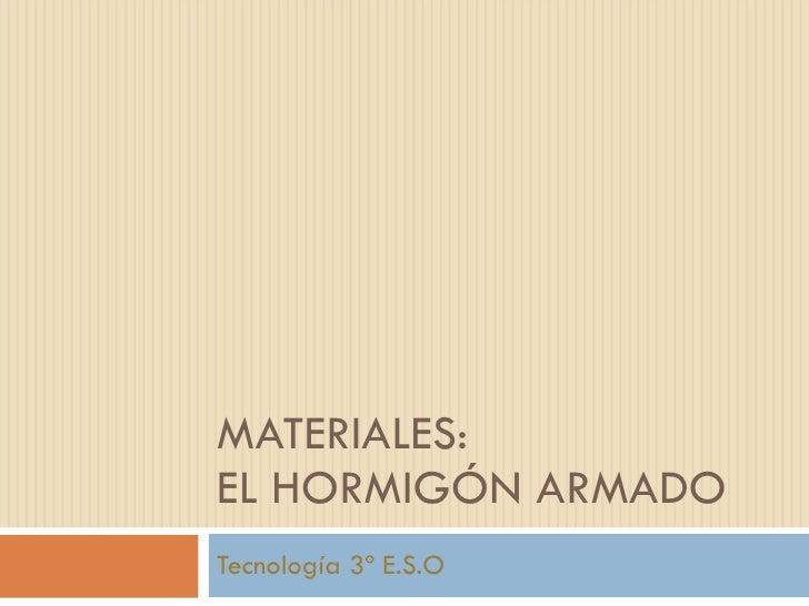 MATERIALES: EL HORMIGÓN ARMADO Tecnología 3º E.S.O