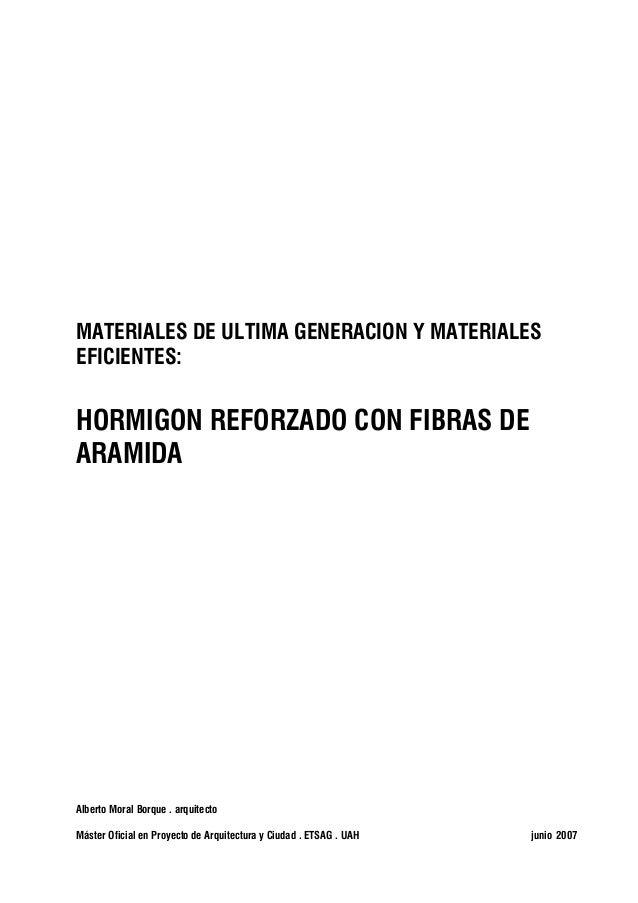 MATERIALES DE ULTIMA GENERACION Y MATERIALESEFICIENTES:HORMIGON REFORZADO CON FIBRAS DEARAMIDAAlberto Moral Borque . arqui...