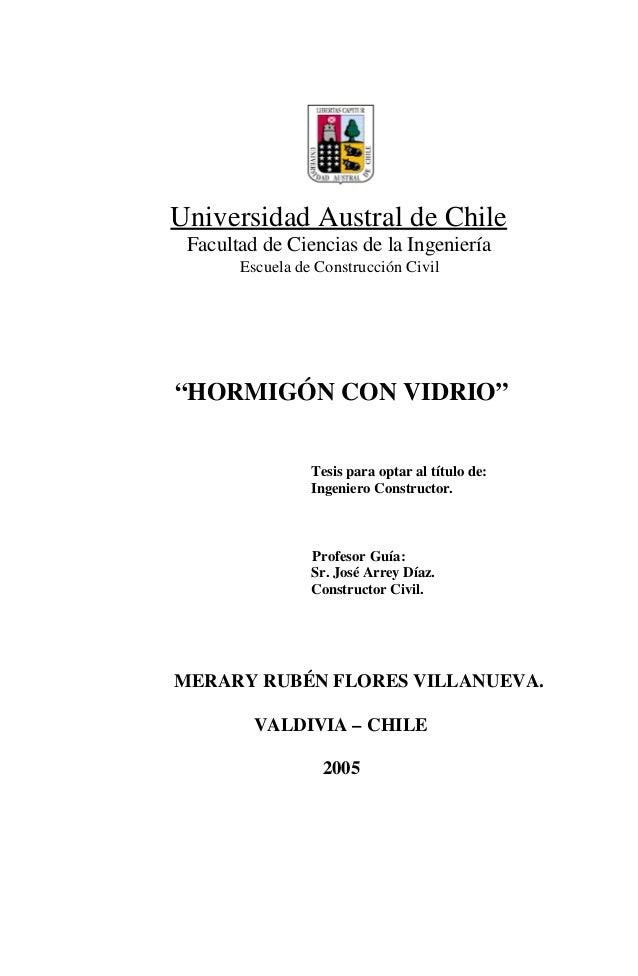 """Universidad Austral de Chile Facultad de Ciencias de la Ingeniería Escuela de Construcción Civil """"HORMIGÓN CON VIDRIO"""" Tes..."""