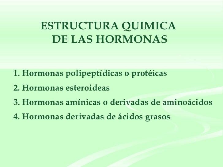 ESTRUCTURA QUIMICA  DE LAS HORMONAS <ul><li>1. Hormonas polipeptídicas o protéicas  </li></ul><ul><li>2. Hormonas esteroid...