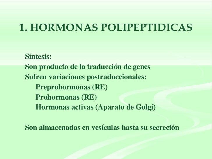 1. HORMONAS POLIPEPTIDICAS <ul><li>Síntesis: </li></ul><ul><li>Son producto de la traducción de genes  </li></ul><ul><li>S...