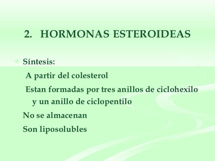 2.  HORMONAS   ESTEROIDEAS <ul><li>Síntesis: </li></ul><ul><ul><li>A partir del colesterol </li></ul></ul><ul><ul><li>Esta...