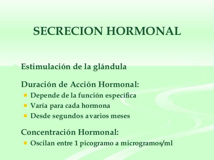 SECRECION HORMONAL <ul><li>Estimulación de la glándula </li></ul><ul><li>Duración de Acción Hormonal: </li></ul><ul><ul><l...