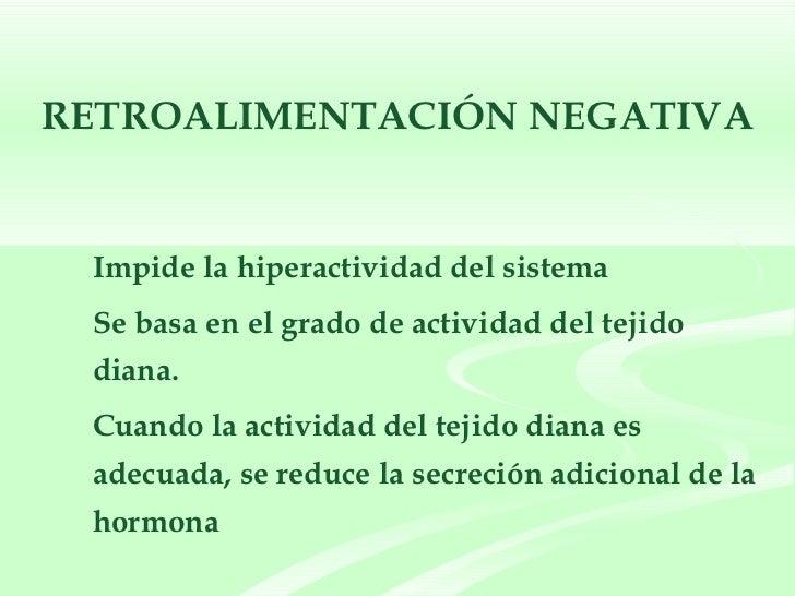 RETROALIMENTACIÓN NEGATIVA <ul><ul><li>Impide la hiperactividad del sistema </li></ul></ul><ul><ul><li>Se basa en el grado...