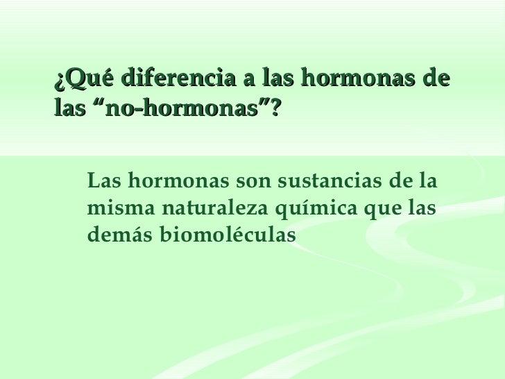 """<ul><li>¿Qué diferencia a las hormonas de las """"no-hormonas""""? </li></ul>Las hormonas son sustancias de la misma naturaleza ..."""