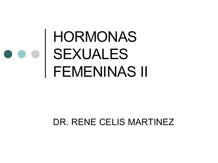 HORMONAS SEXUALES FEMENINAS II DR. RENE CELIS MARTINEZ