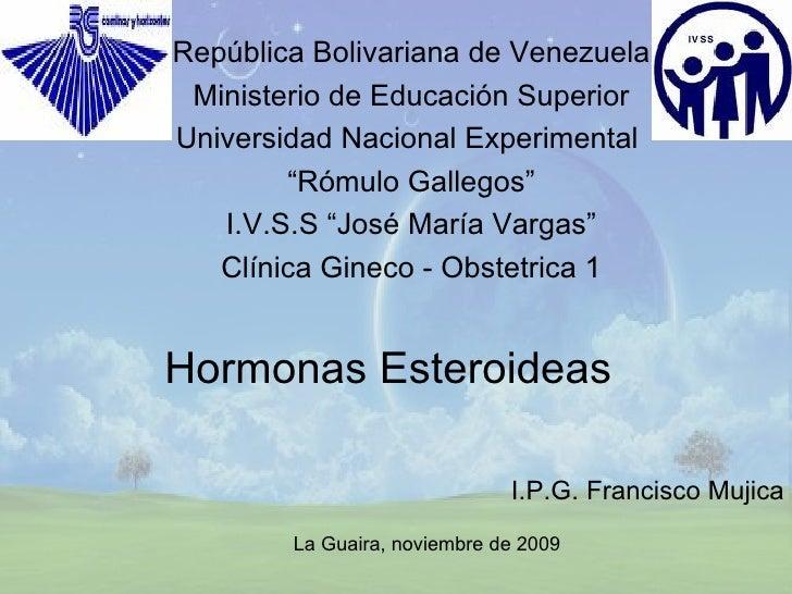 Hormonas Esteroideas República Bolivariana de Venezuela Ministerio de Educación Superior Universidad Nacional Experimental...