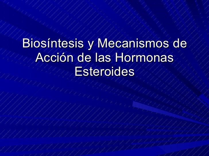 Biosíntesis y Mecanismos de Acción de las Hormonas Esteroides