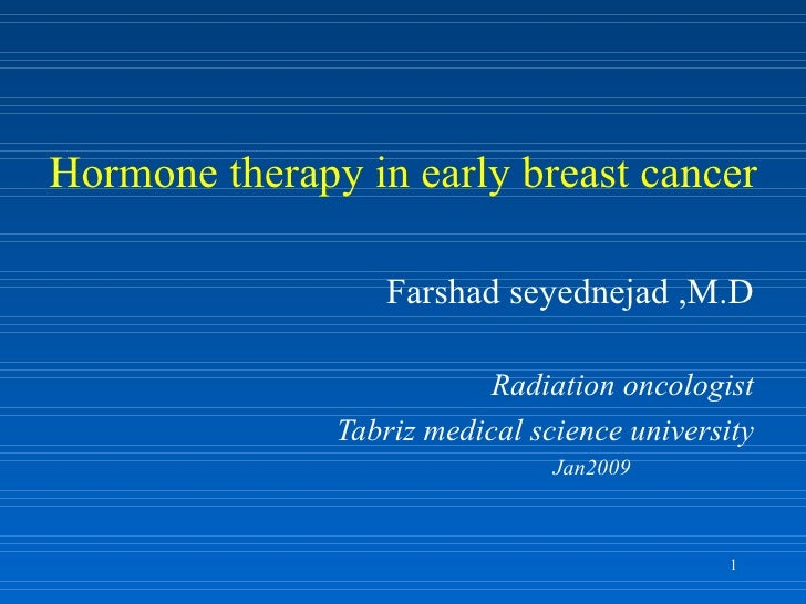 Hormone therapy in early breast cancer Farshad seyednejad ,M.D Radiation oncologist Tabriz medical science university Jan2...