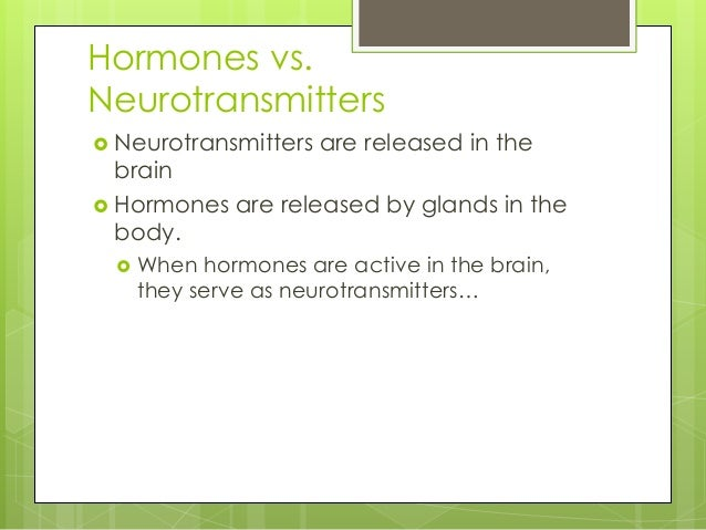 what are the functions of neurotransmitters and hormones Consider an online therapy session with betterhelp because you are worth it • neurotransmitters belong to the nervous system, whereas hormones belong to the endocrine system • transmission of neurotransmitters is across the synaptic cleft, whereas that of hormones is by blood • hormones.