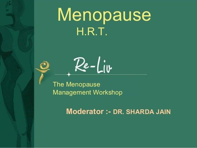 The Menopause Management Workshop Menopause H.R.T. Moderator :- DR. SHARDA JAIN