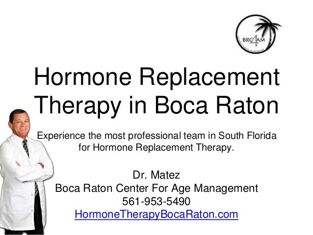 Hormone Replacement Therapy in Boca Raton Experience the most professional team in South Florida for Hormone Replacement T...