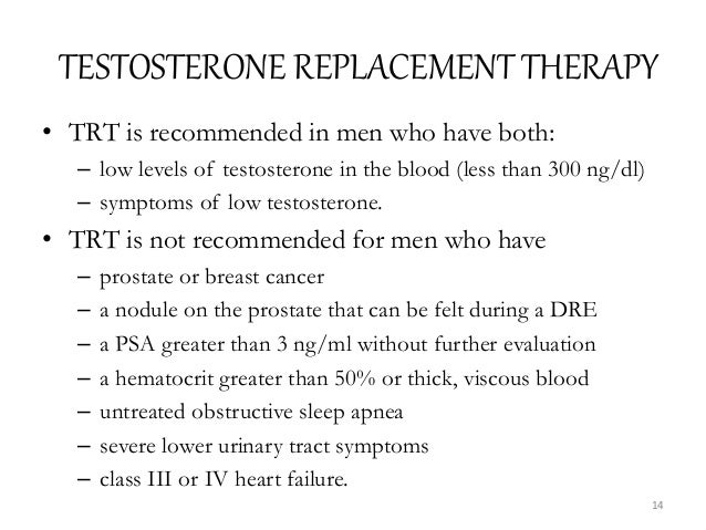 TESTOSTERONE REPLACEMENT THERAPY • TRT is recommended in men who have both: – low levels of testosterone in the blood (les...