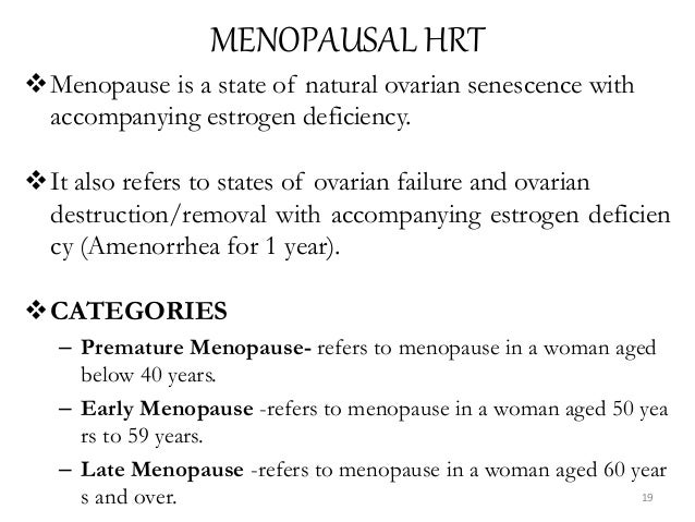 MENOPAUSAL HRT Menopause is a state of natural ovarian senescence with accompanying estrogen deficiency. It also refers ...