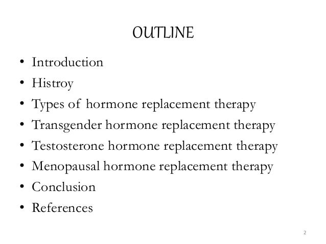 OUTLINE • Introduction • Histroy • Types of hormone replacement therapy • Transgender hormone replacement therapy • Testos...