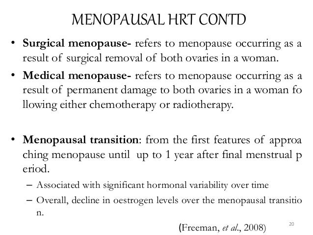MENOPAUSAL HRT CONTD • Surgical menopause- refers to menopause occurring as a result of surgical removal of both ovaries i...