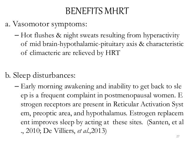 BENEFITS MHRT a. Vasomotor symptoms: – Hot flushes & night sweats resulting from hyperactivity of mid brain-hypothalamic-p...