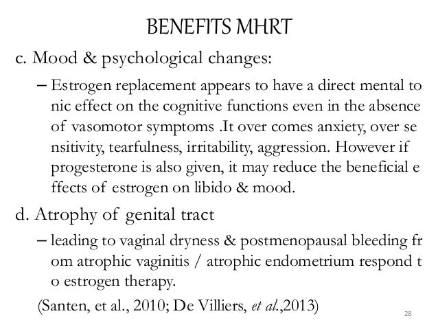 BENEFITS MHRT c. Mood & psychological changes: – Estrogen replacement appears to have a direct mental to nic effect on the...