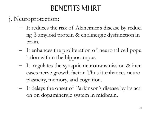 BENEFITS MHRT j. Neuroprotection: – It reduces the risk of Alzheimer's disease by reduci ng  amyloid protein & cholinergi...