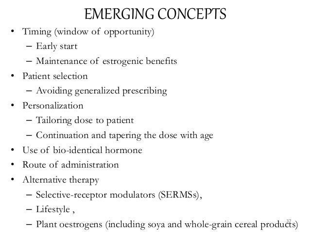 EMERGING CONCEPTS • Timing (window of opportunity) – Early start – Maintenance of estrogenic benefits • Patient selection ...