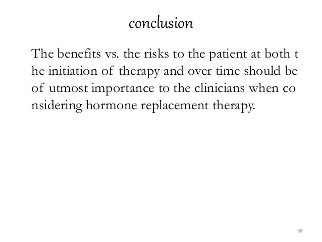 conclusion The benefits vs. the risks to the patient at both t he initiation of therapy and over time should be of utmost ...