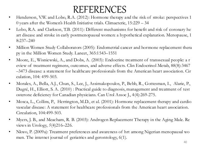 REFERENCES• Henderson, V.W. and Lobo, R.A. (2012): Hormone therapy and the risk of stroke: perspectives 1 0 years after th...