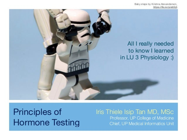 Principles of Hormone Testing All I really needed   to know I learned   in LU 3 Physiology :) Iris Thiele Isip Tan MD, MSc...