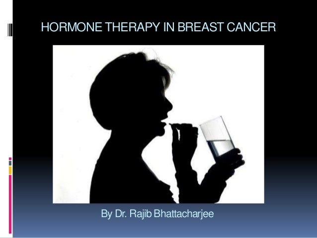 HORMONE THERAPY IN BREAST CANCER By Dr. Rajib Bhattacharjee