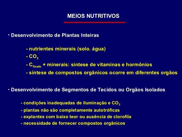 MEIOS NUTRITIVOS <ul><li>Desenvolvimento de Plantas Inteiras </li></ul><ul><li>- nutrientes minerais (solo. água) </li></u...