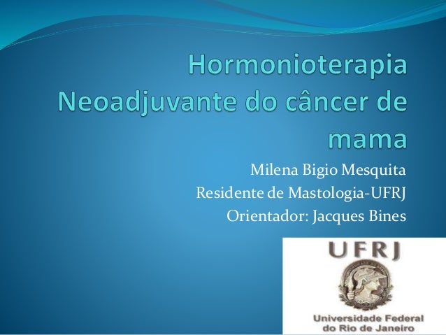 Milena Bigio Mesquita Residente de Mastologia-UFRJ Orientador: Jacques Bines
