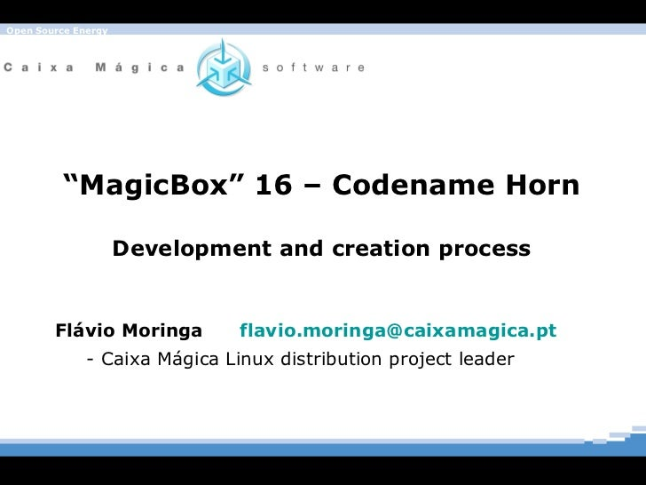 """"""" MagicBox"""" 16 – Codename Horn Development and creation process Flávio Moringa  [email_address] - Caixa Mágica Linux distr..."""
