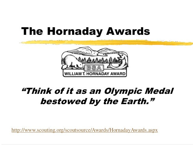 "The Hornaday Awards   ""Think of it as an Olympic Medal       bestowed by the Earth.""http://www.scouting.org/scoutsource/Aw..."