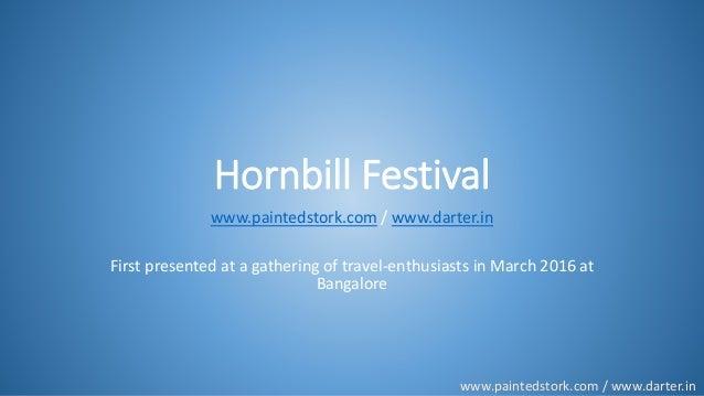 www.paintedstork.com / www.darter.in Hornbill Festival www.paintedstork.com / www.darter.in First presented at a gathering...