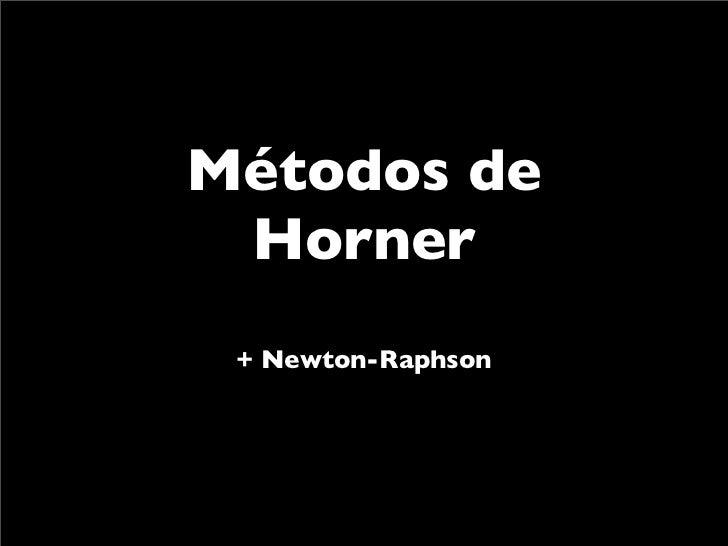 Métodos de  Horner  + Newton-Raphson