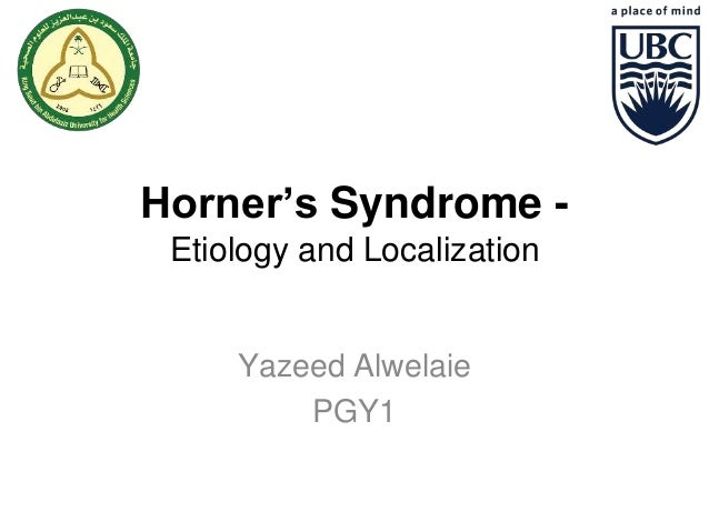 Horner's Syndrome -  Etiology and Localization  Yazeed Alwelaie  PGY1