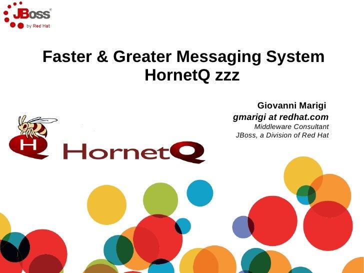 Faster & Greater Messaging System            HornetQ zzz                           Giovanni Marigi                      gm...